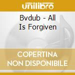 Bvdub-all is forgiven cd cd musicale di Bvdub