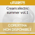 Cream:electric summer vol.1 cd musicale