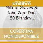 Milford Graves & John Zorn Duo - 50 Birthday Celeb.Vol.2 cd musicale di GRAVES / ZORN
