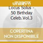 # 3 - 50TH BIRTHDAY CELEBRATION           cd musicale di Solus Locus