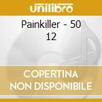 Painkiller - 50 12 cd musicale di PAINKILLER