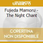 THE NIGHT CHANT                           cd musicale di Mamoru Fujieda