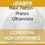 PRANZO OLTRANZISTA cd musicale di Mike Patton