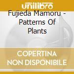 PATTERNS OF PLANTS                        cd musicale di Mamoru Fujieda