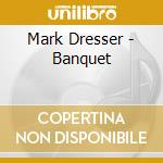 Mark Dresser - Banquet cd musicale di Mark Dresser