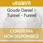 Goode Daniel - Tunnel - Funnel cd musicale di Daniel Goode