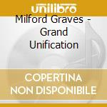 Milford Graves - Grand Unification cd musicale di Milford Graves