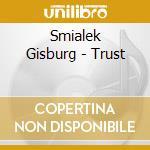 TRUST                                     cd musicale di Gisburg Smialek