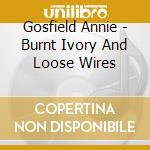 BURNT IVORY AND LOOSE WIRES               cd musicale di Annie Gosfield