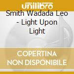 LIGHT UPON LIGHT                          cd musicale di SMITH WADADA LEO