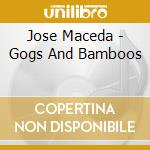 Jose Maceda - Gogs And Bamboos cd musicale di Jose Maceda