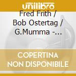 Fred Frith/Bob Ostertag/G.Mumma - Christian Wolff-Burdocks cd musicale di Christian Wolff