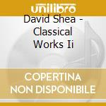 David Shea - Classical Works Ii cd musicale di David Shea