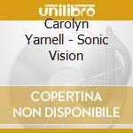 Carolyn Yarnell - Sonic Vision cd musicale di Carolyn Yarnell