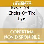 Kayo Dot - Choirs Of The Eye cd musicale di Dot Kayo