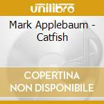 CATFISH                                   cd musicale di Mark Applebaum