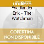 THE WATCHMAN                              cd musicale di Erik Friedlander