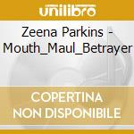 MOUTH=MAUL=BETRAYER                       cd musicale di Zeena Parkins
