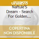 Naftule'S Dream - Search For Golden Dreydl cd musicale di Dream Naftule's