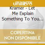 Kramer - Let Me Explain Something To You About Ar cd musicale di KRAMER