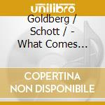 Goldberg / Schott / - What Comes Before cd musicale di GOLDBERG / SCHOTT /