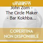THE CIRCLE MAKER cd musicale di John Zorn