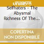 THE ABYSMAL RICHNESS OF THE INFINITE...   cd musicale di SELFHATERS