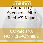 ALTER REBBE'S NIGUN                       cd musicale di AMBARCHI / AVENAIM