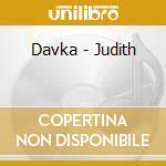 Davka - Judith cd musicale di DAVKA
