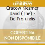 Cracow Klezmer Band - De Profundis cd musicale di CRACOW KLEZMER BAND