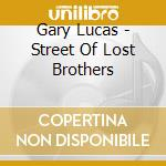 STREET OF LOST BROTHERS                   cd musicale di Gary Lucas