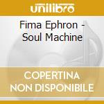 SOUL MACHINE                              cd musicale di Fima Ephron