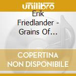 GRAINS OF PARADISE                        cd musicale di Erik Friedlander