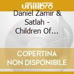 Daniel Zamir & Satlah - Children Of Israel cd musicale di Danny Zamir