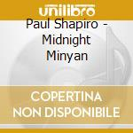 MIDNIGHT MINYAN                           cd musicale di Paul Shapiro