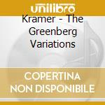 THE GREENBEG VARIATIONS                   cd musicale di KRAMER