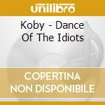 Koby - Dance Of The Idiots cd musicale di Koby Israelite