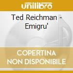 Ted Reichman - Emigrú cd musicale di Ted Reichman