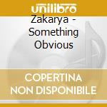 SOMETHING OBVIOUS                         cd musicale di ZAKARYA