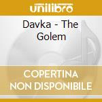 Davka - The Golem cd musicale di DAVKA