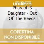 Pharaoh'S Daughter - Out Of The Reeds cd musicale di Basya Schechter