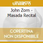 MASADA ANNIVERSARY 4-MASADA RECITAL       cd musicale di Masada anniversary 4