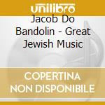 GREAT JEWISH MUSIC - JACOB DO BANDOLIM    cd musicale di Great jewish music