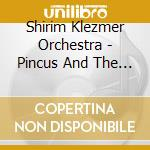 PINCUS AND THE PIG                        cd musicale di SHIRIM KLEZMER ORCHE