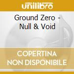 Ground Zero - Null & Void cd musicale di Zero Ground