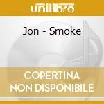 SMOKE                                     cd musicale di JON