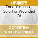 SOLO FOR WOUNDED CD                       cd musicale di Yasunao Tone