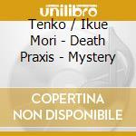 DEATH PRAXIS - MYSTERY                    cd musicale di TENKO / MORI IKUE