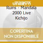 Ruins - Mandala 2000 Live Kichijo cd musicale di RUINS