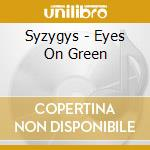 Syzygys - Eyes On Green cd musicale di SYZYGYS